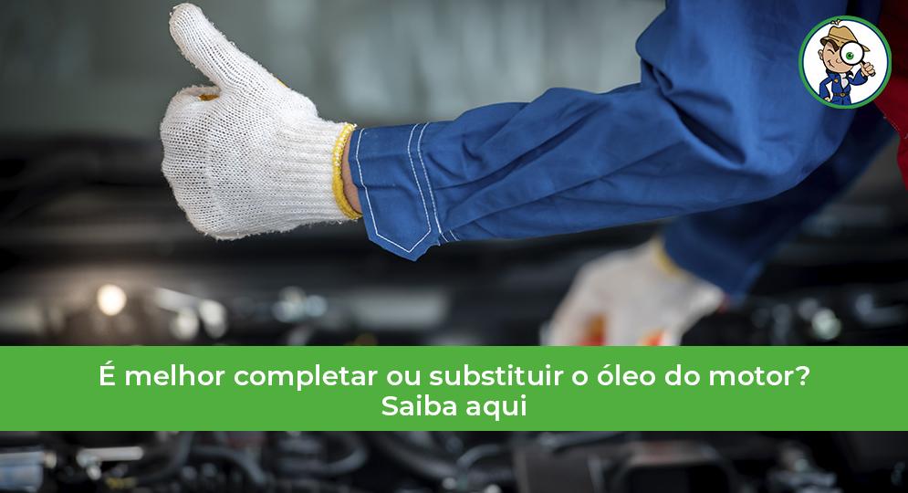 completar ou substituir o óleo do motor