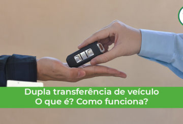 o que é a dupla transferência de veículo? Saiba como esse processo funciona