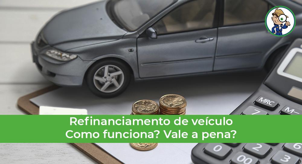 saiba o que é e como funciona o refinanciamento de veículo